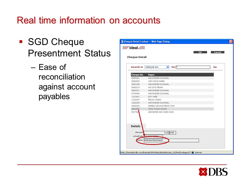 Real time information on accounts  SGD Cheque Presentment Status –Ease of reconciliation against account payables