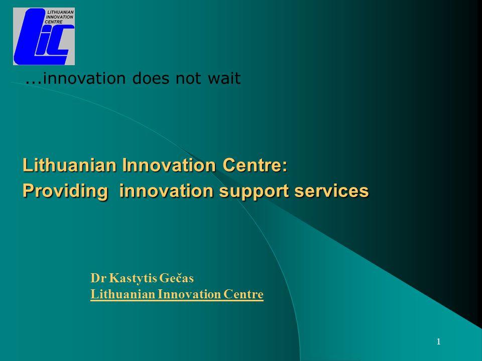 12...innovation does not wait Unknown on Internet Thank you for your attention Kastytis Gečas, k.gecas@lic.ltk.gecas@lic.lt Lithuanian Innovation Centre: www.lic.ltwww.lic.lt Innovation portal: www.innovation.lt