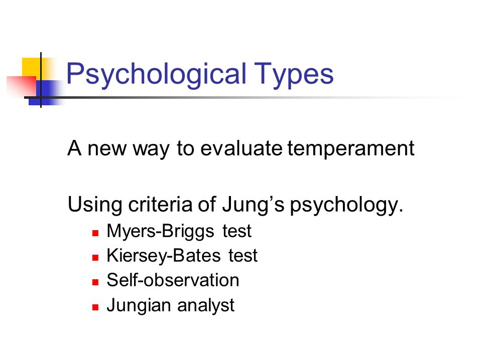 Psychological Types A new way to evaluate temperament Using criteria of Jung's psychology.