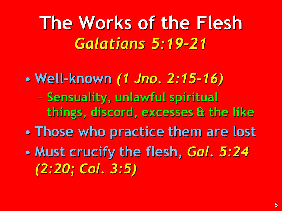 The Works of the Flesh Galatians 5:19-21 Well-known (1 Jno.