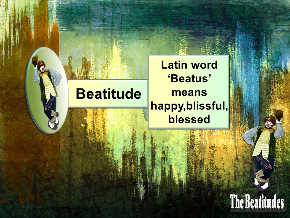 Beatitude Latin word 'Beatus' means happy,blissful, blessed