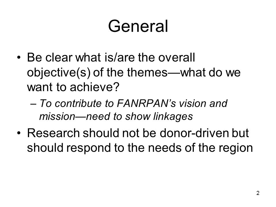 2 General Be clear what is/are the overall objective(s) of the themes—what do we want to achieve.