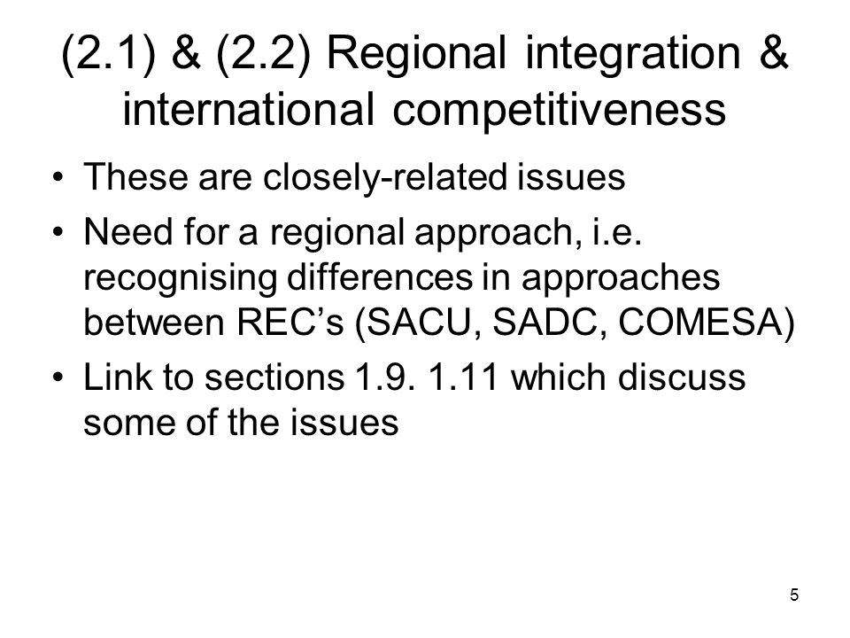 6 (2.1) & (2.2) Regional integration & international competitiveness Much research has been done on these issues – this needs to be packaged and communicated as policy advice Some additional research questions: i.Is there a rationale for regional integration.