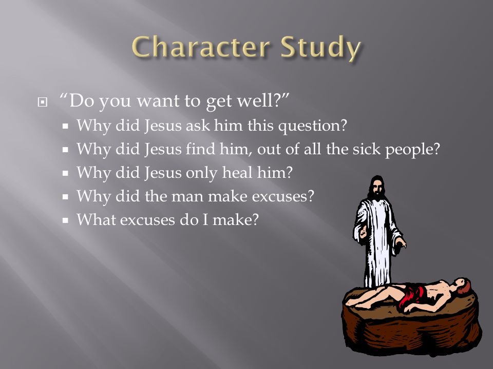  Do you want to get well  Why did Jesus ask him this question.