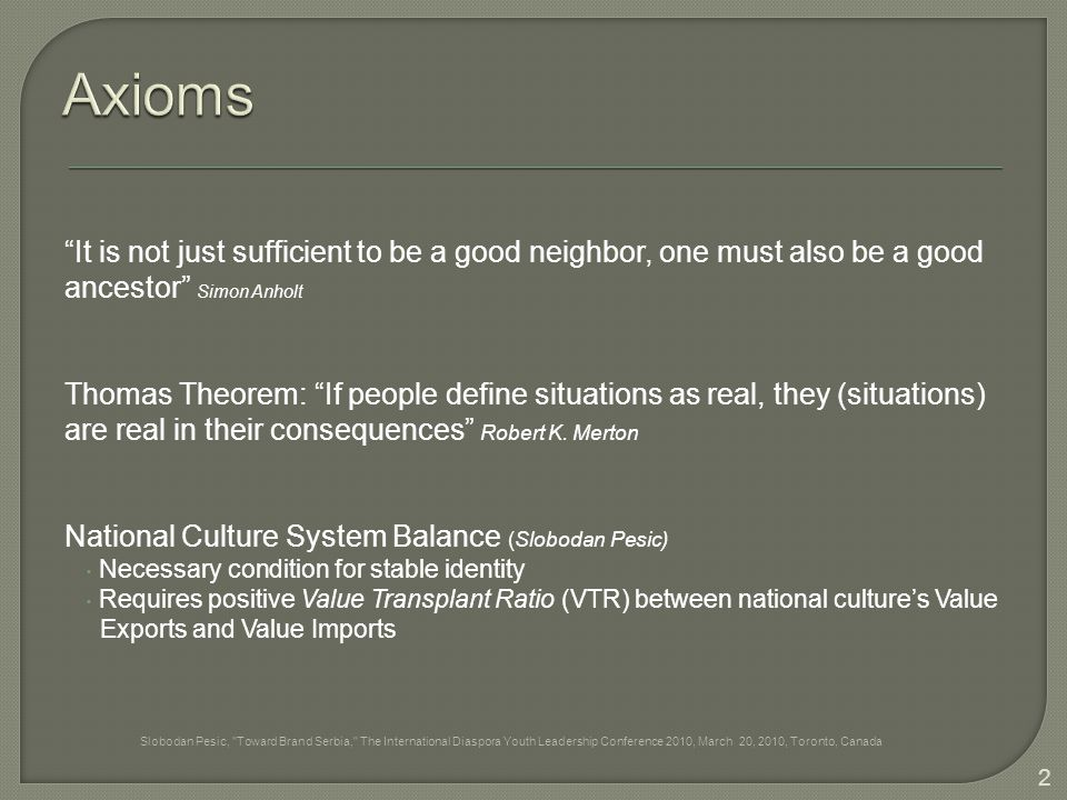 """""""It is not just sufficient to be a good neighbor, one must also be a good ancestor"""" Simon Anholt Thomas Theorem: """"If people define situations as real,"""