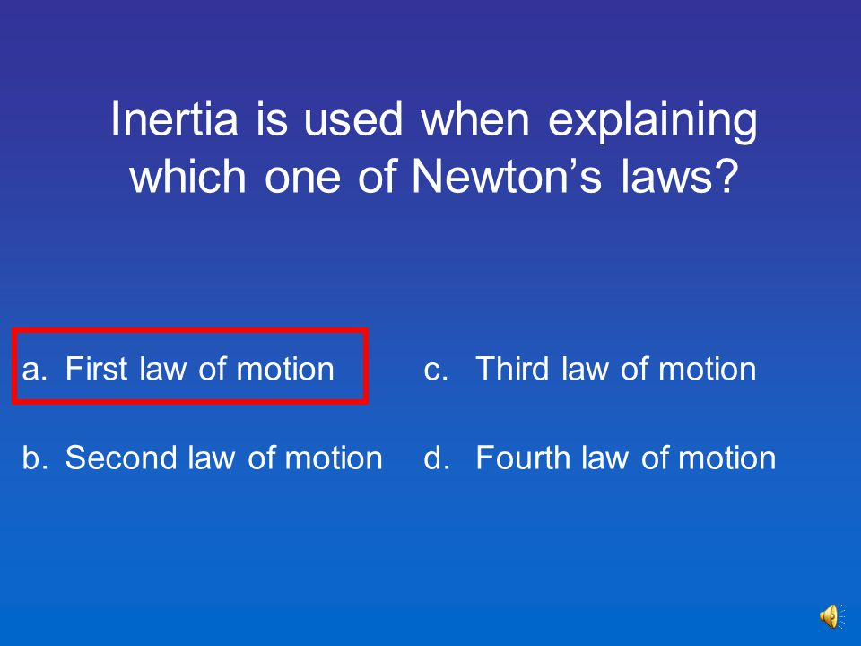 Inertia is used when explaining which one of Newton's laws.