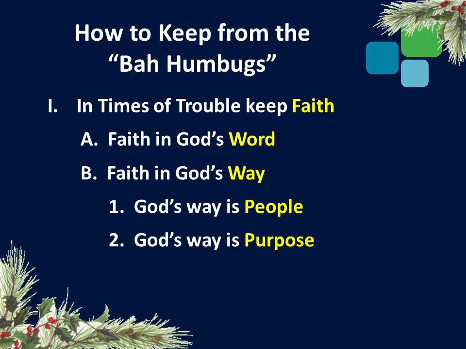 How to Keep from the Bah Humbugs I.In Times of Trouble keep Faith A.