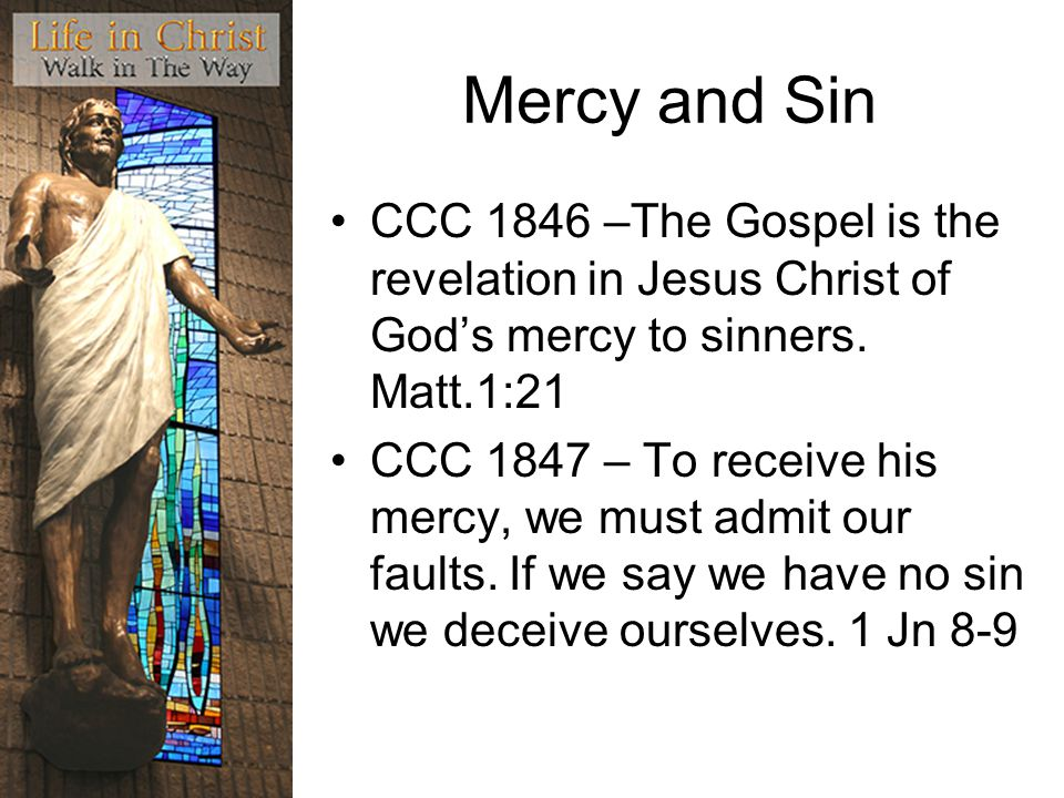Mercy and Sin CCC 1846 –The Gospel is the revelation in Jesus Christ of God's mercy to sinners.