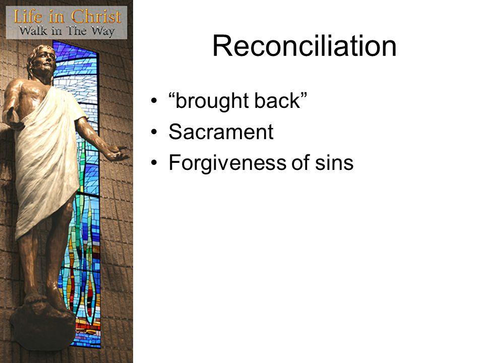 "Reconciliation ""brought back"" Sacrament Forgiveness of sins"