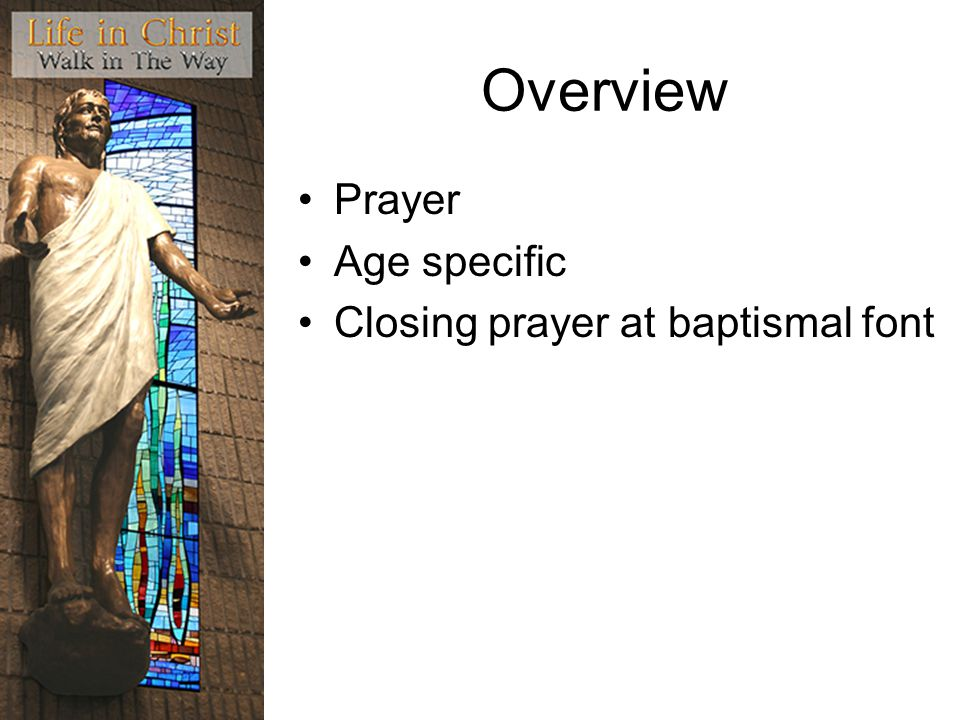 Overview Prayer Age specific Closing prayer at baptismal font