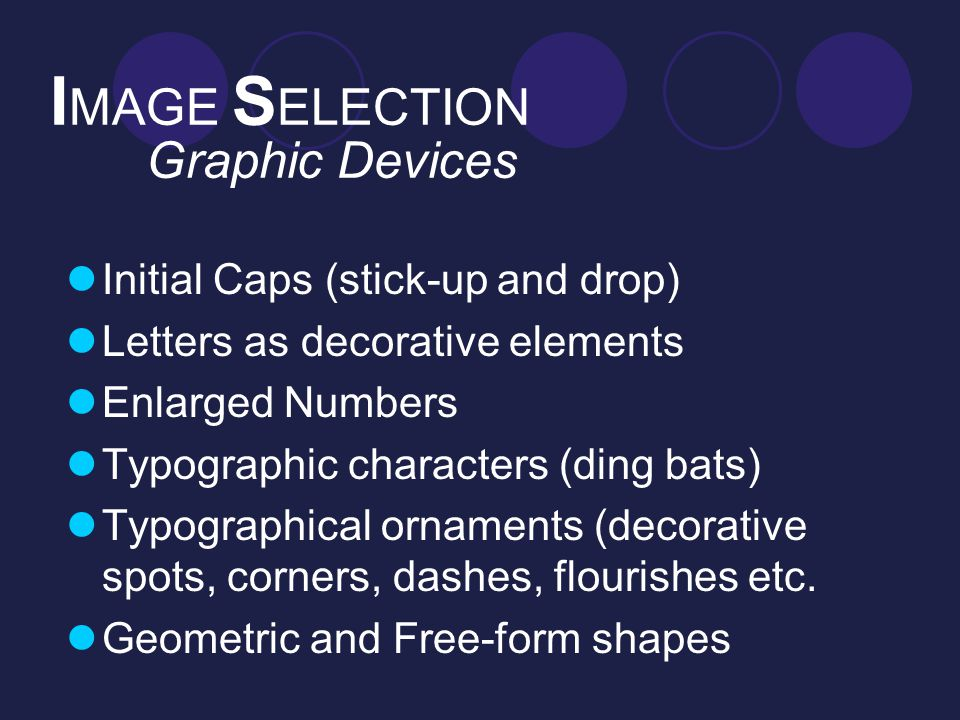 I MAGE S ELECTION Graphic Devices Initial Caps (stick-up and drop) Letters as decorative elements Enlarged Numbers Typographic characters (ding bats)