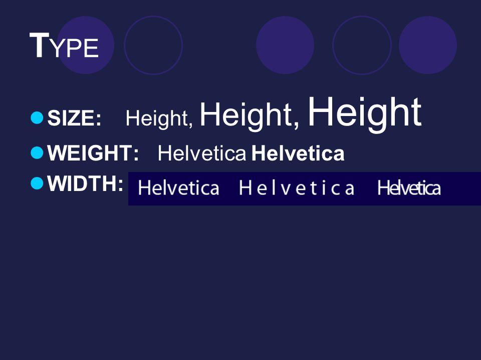T YPE SIZE:Height, Height, Height WEIGHT: Helvetica Helvetica WIDTH: