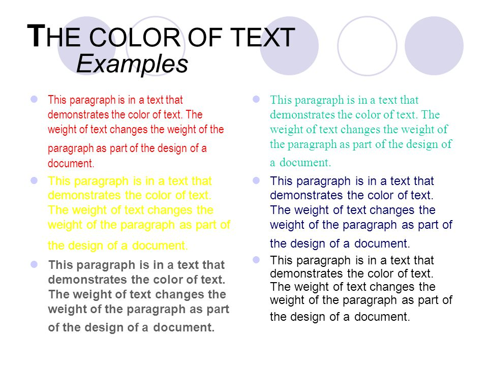 T HE COLOR OF TEXT Examples This paragraph is in a text that demonstrates the color of text. The weight of text changes the weight of the paragraph as