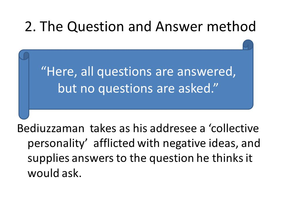 2. The Question and Answer method Bediuzzaman takes as his addresee a 'collective personality' afflicted with negative ideas, and supplies answers to