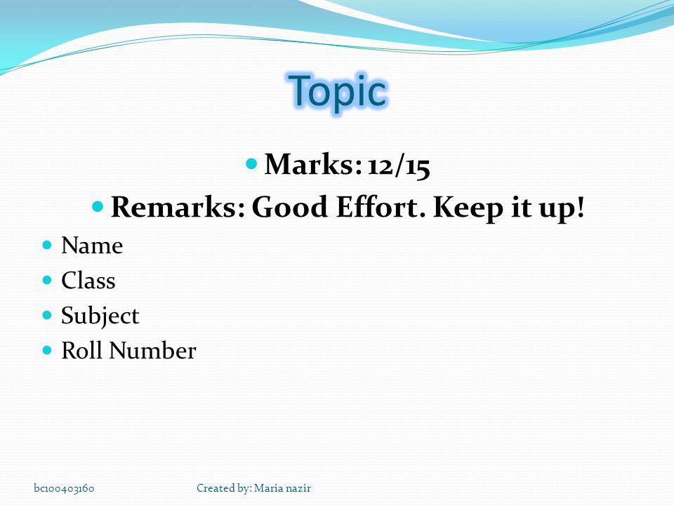 Marks: 12/15 Remarks: Good Effort. Keep it up.