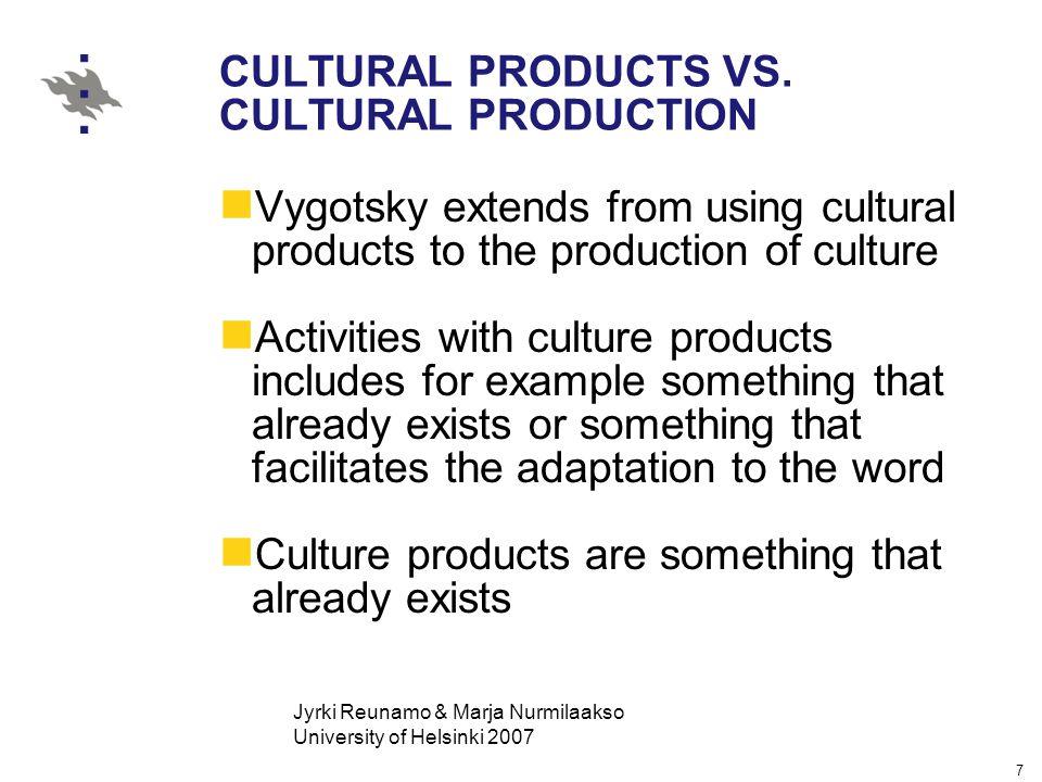 Jyrki Reunamo & Marja Nurmilaakso University of Helsinki 2007 7 CULTURAL PRODUCTS VS.