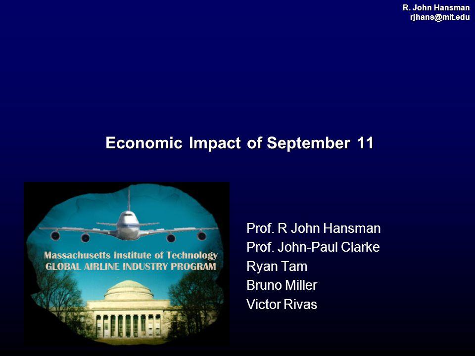 R. John Hansman rjhans@mit.edu Economic Impact of September 11 Economic Impact of September 11 Prof. R John Hansman Prof. John-Paul Clarke Ryan Tam Br