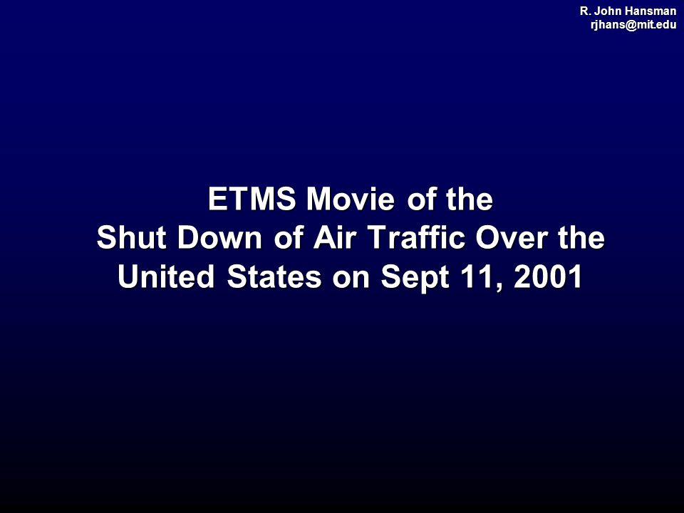 R. John Hansman rjhans@mit.edu ETMS Movie of the Shut Down of Air Traffic Over the United States on Sept 11, 2001