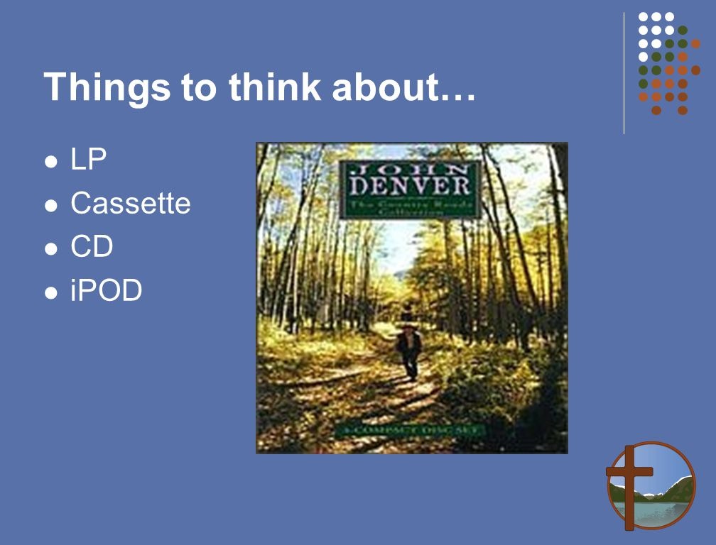 Things to think about… LP Cassette CD iPOD