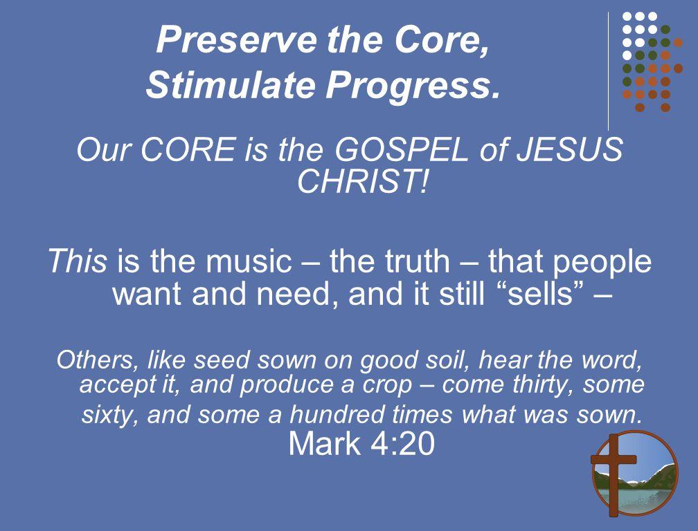 Preserve the Core, Stimulate Progress. Our CORE is the GOSPEL of JESUS CHRIST.