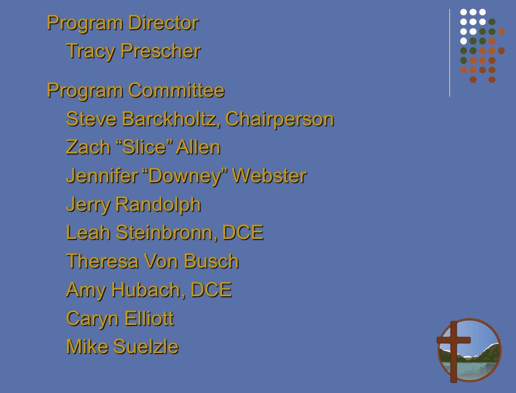"Program Director Tracy Prescher Program Committee Steve Barckholtz, Chairperson Zach ""Slice"" Allen Jennifer ""Downey"" Webster Jerry Randolph Leah Stein"