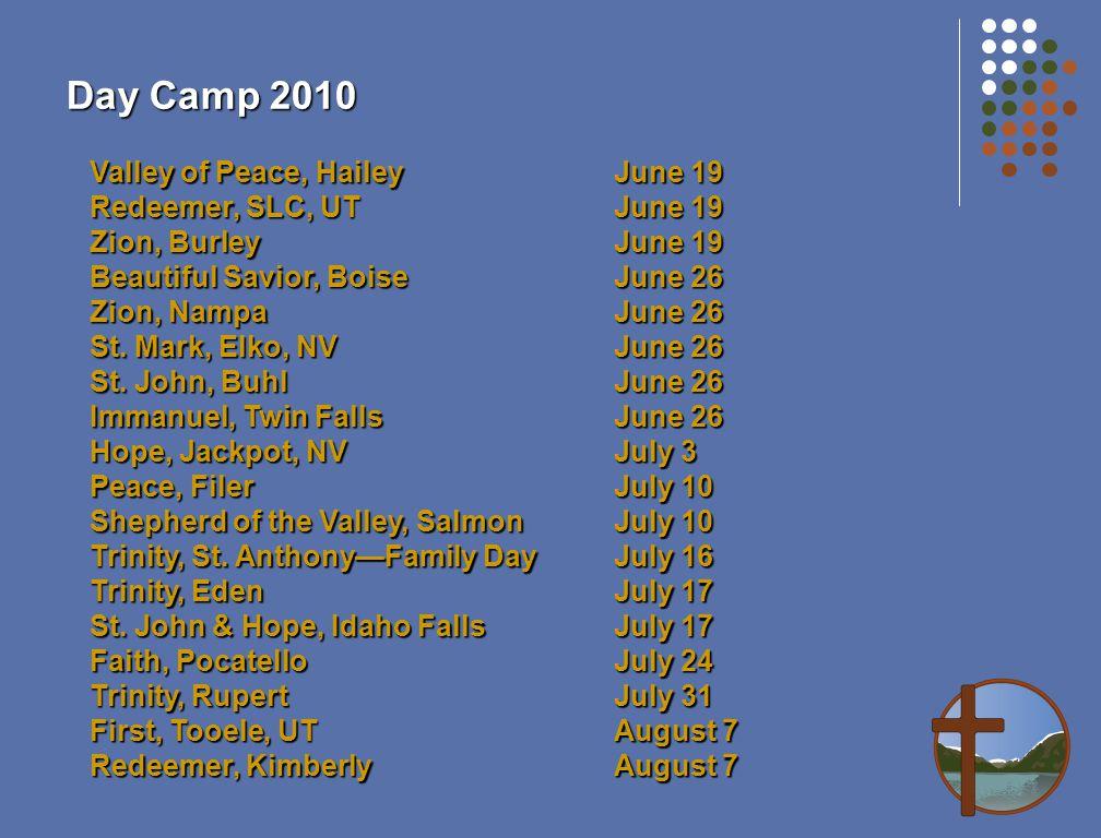Day Camp 2010 Valley of Peace, HaileyJune 19 Redeemer, SLC, UTJune 19 Zion, BurleyJune 19 Beautiful Savior, BoiseJune 26 Zion, NampaJune 26 St. Mark,
