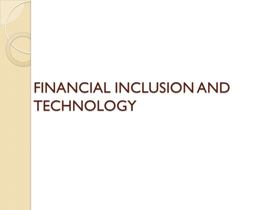 FINANCIAL INCLUSION AND TECHNOLOGY