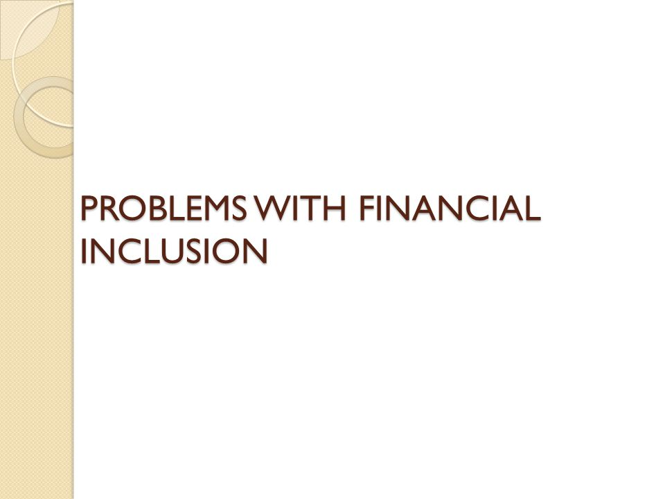 PROBLEMS WITH FINANCIAL INCLUSION