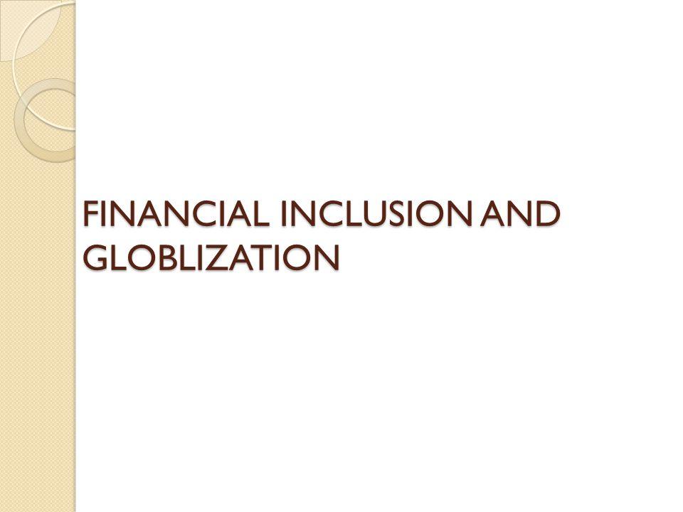 FINANCIAL INCLUSION AND GLOBLIZATION