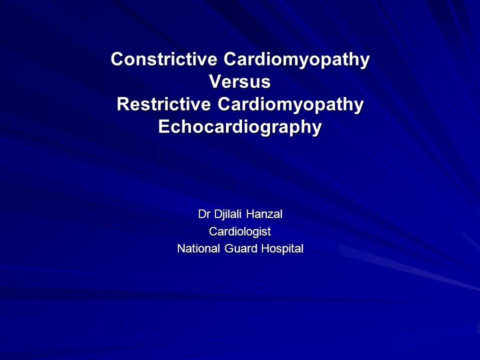 Constrictive Cardiomyopathy Versus Restrictive Cardiomyopathy Echocardiography Dr Djilali Hanzal Cardiologist National Guard Hospital