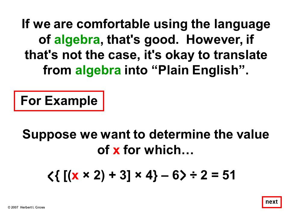 "If we are comfortable using the language of algebra, that's good. However, if that's not the case, it's okay to translate from algebra into ""Plain Eng"