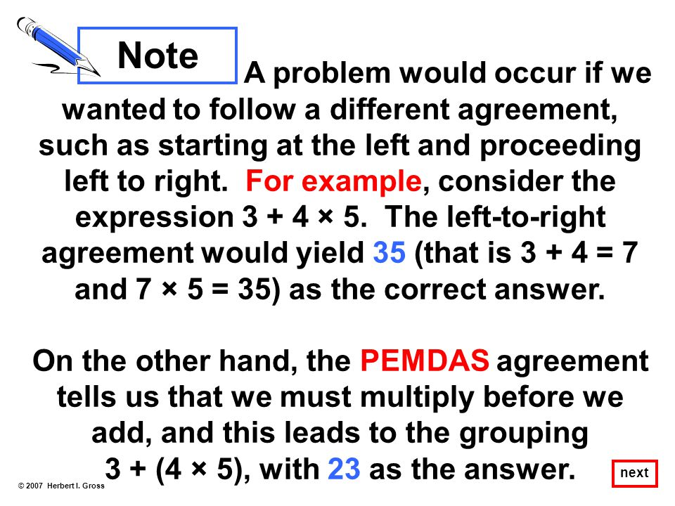 A problem would occur if we wanted to follow a different agreement, such as starting at the left and proceeding left to right. For example, consider t