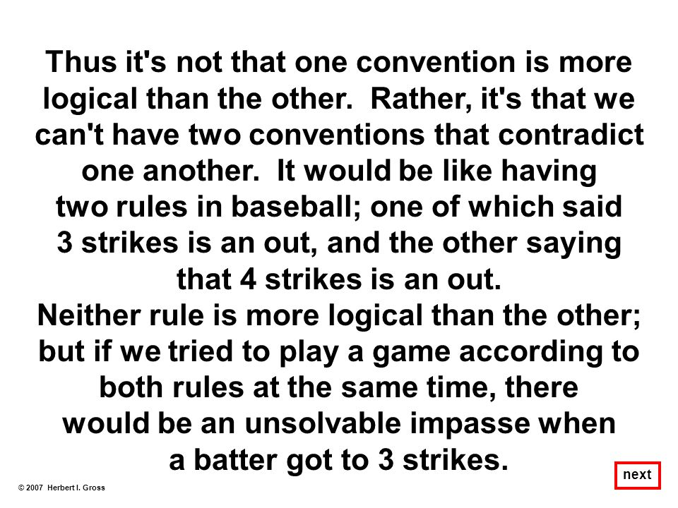 Thus it's not that one convention is more logical than the other. Rather, it's that we can't have two conventions that contradict one another. It woul