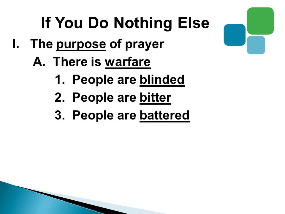If You Do Nothing Else I.The purpose of prayer A. There is warfare 1.