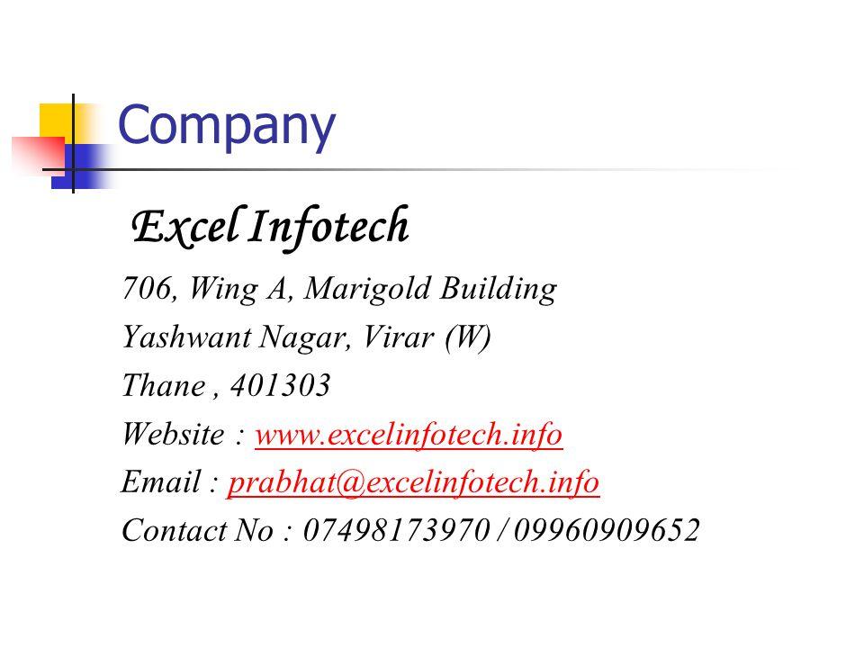 Excel Infotech 706, Wing A, Marigold Building Yashwant Nagar, Virar (W) Thane, 401303 Website : www.excelinfotech.infowww.excelinfotech.in Email : prabhat@excelinfotech.infoprabhat@excelinfotech.in Contact No : 07498173970 / 09960909652 Company