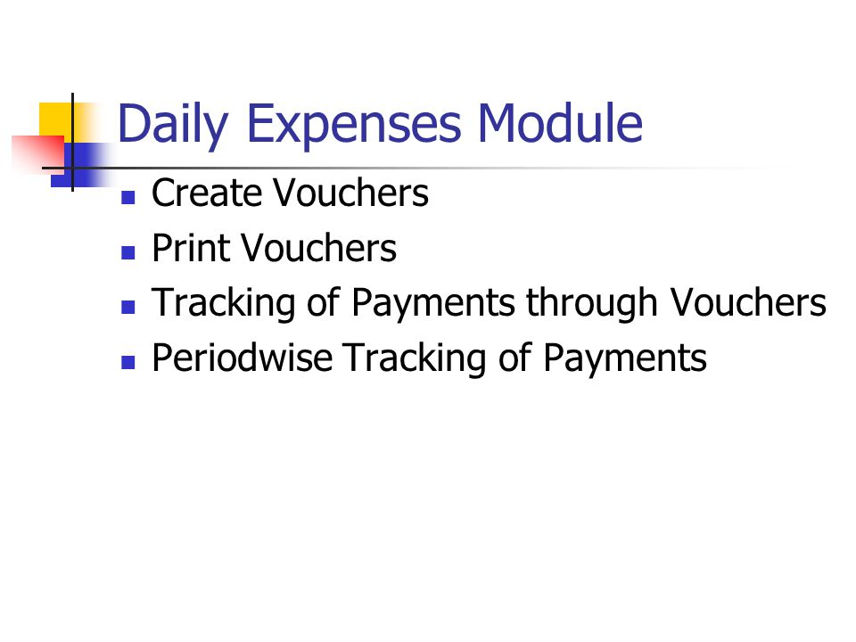 Daily Expenses Module Create Vouchers Print Vouchers Tracking of Payments through Vouchers Periodwise Tracking of Payments
