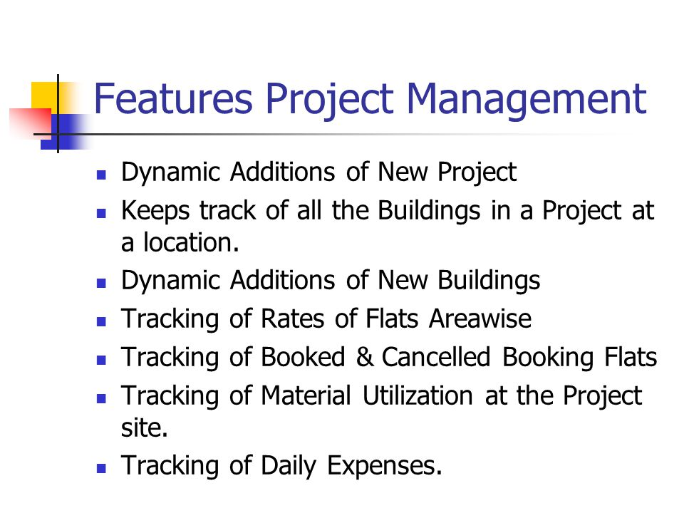 Features Project Management Dynamic Additions of New Project Keeps track of all the Buildings in a Project at a location.