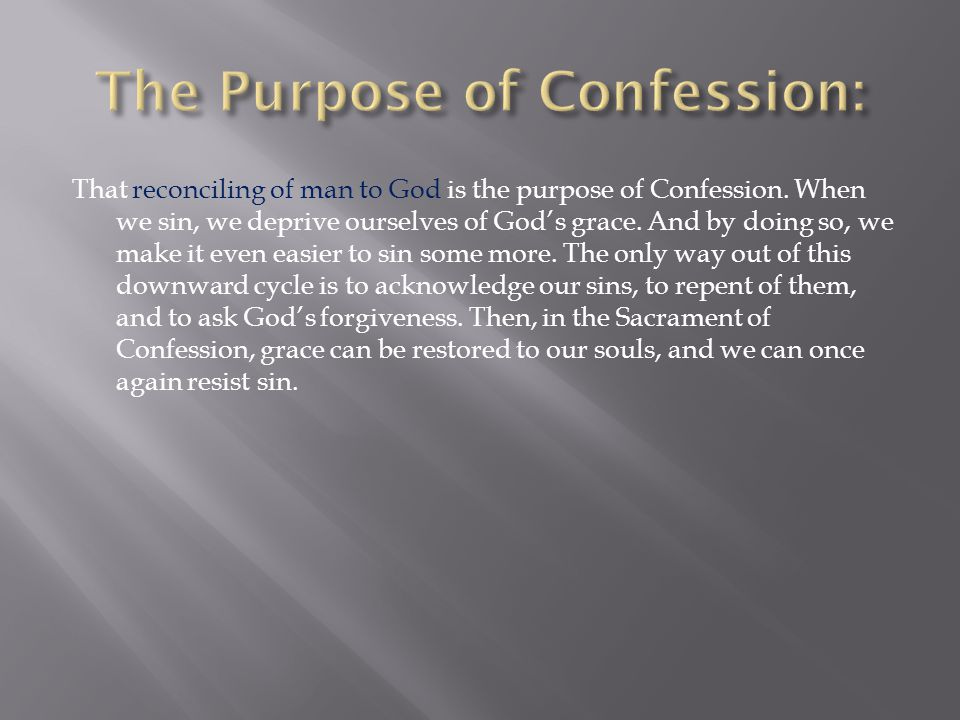 That reconciling of man to God is the purpose of Confession.