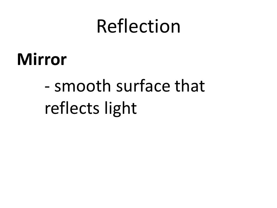 Reflection Mirror - smooth surface that reflects light