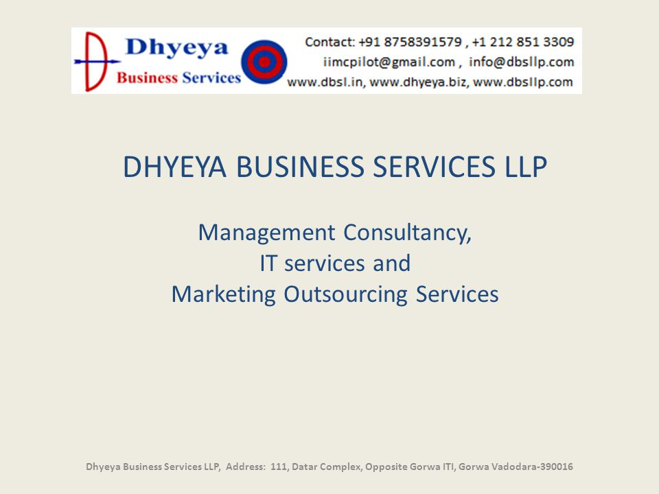 DHYEYA BUSINESS SERVICES LLP Management Consultancy, IT services and Marketing Outsourcing Services Dhyeya Business Services LLP, Address: 111, Datar