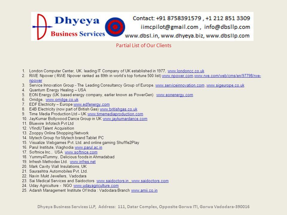 un Dhyeya Business Services LLP, Address: 111, Datar Complex, Opposite Gorwa ITI, Gorwa Vadodara-390016 Partial List of Our Clients 1.London Computer