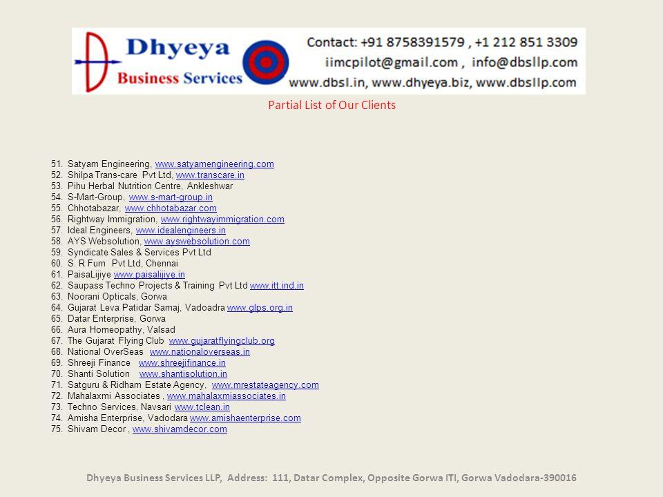 un Dhyeya Business Services LLP, Address: 111, Datar Complex, Opposite Gorwa ITI, Gorwa Vadodara-390016 Partial List of Our Clients 51.Satyam Engineer