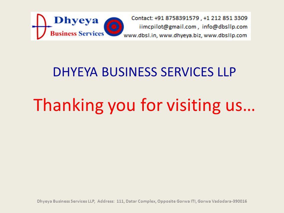 DHYEYA BUSINESS SERVICES LLP Thanking you for visiting us… Dhyeya Business Services LLP, Address: 111, Datar Complex, Opposite Gorwa ITI, Gorwa Vadoda