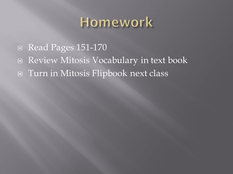  Read Pages 151-170  Review Mitosis Vocabulary in text book  Turn in Mitosis Flipbook next class