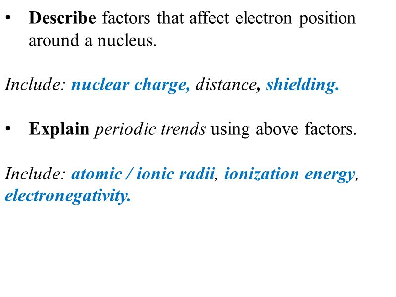 Describe factors that affect electron position around a nucleus.