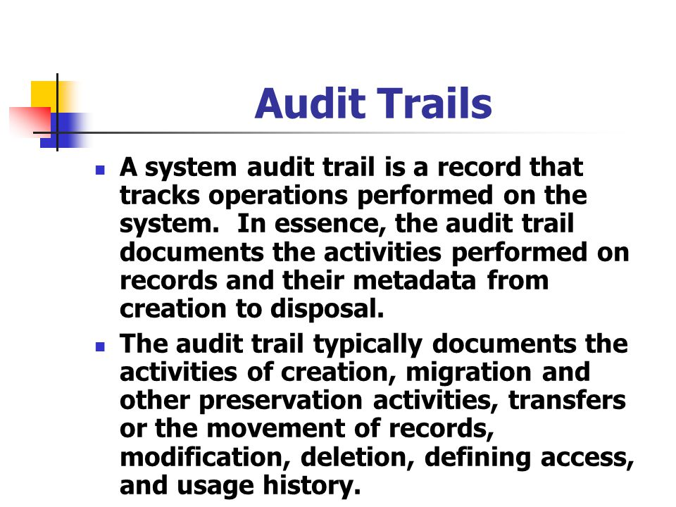 Audit Trails A system audit trail is a record that tracks operations performed on the system. In essence, the audit trail documents the activities per