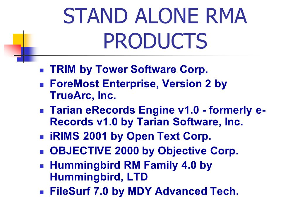 STAND ALONE RMA PRODUCTS TRIM by Tower Software Corp. ForeMost Enterprise, Version 2 by TrueArc, Inc. Tarian eRecords Engine v1.0 - formerly e- Record