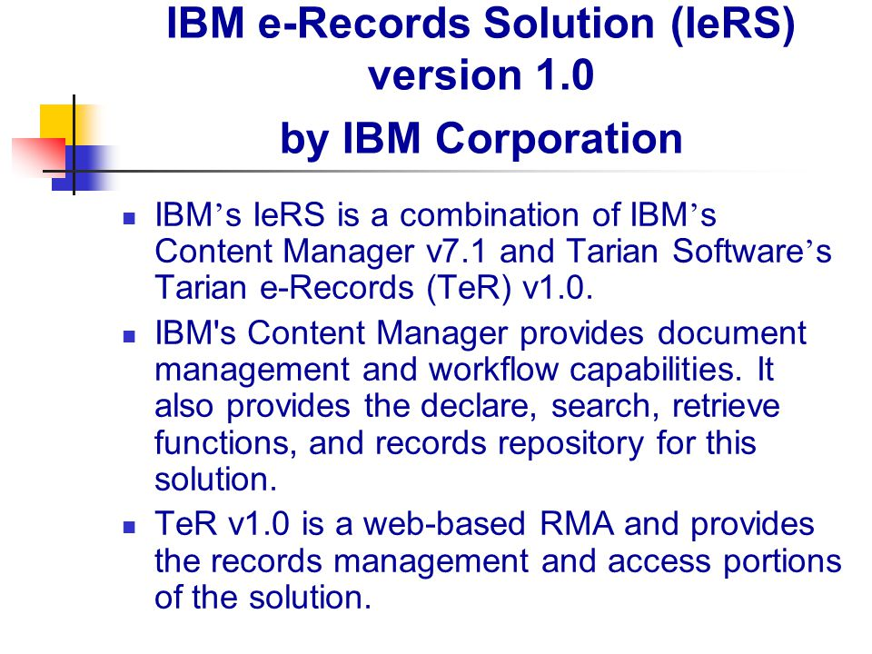 IBM e-Records Solution (IeRS) version 1.0 by IBM Corporation IBM ' s IeRS is a combination of IBM ' s Content Manager v7.1 and Tarian Software ' s Tar