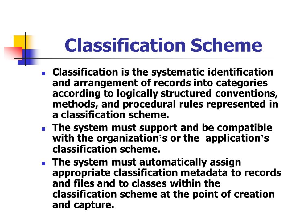 Classification Scheme Classification is the systematic identification and arrangement of records into categories according to logically structured con