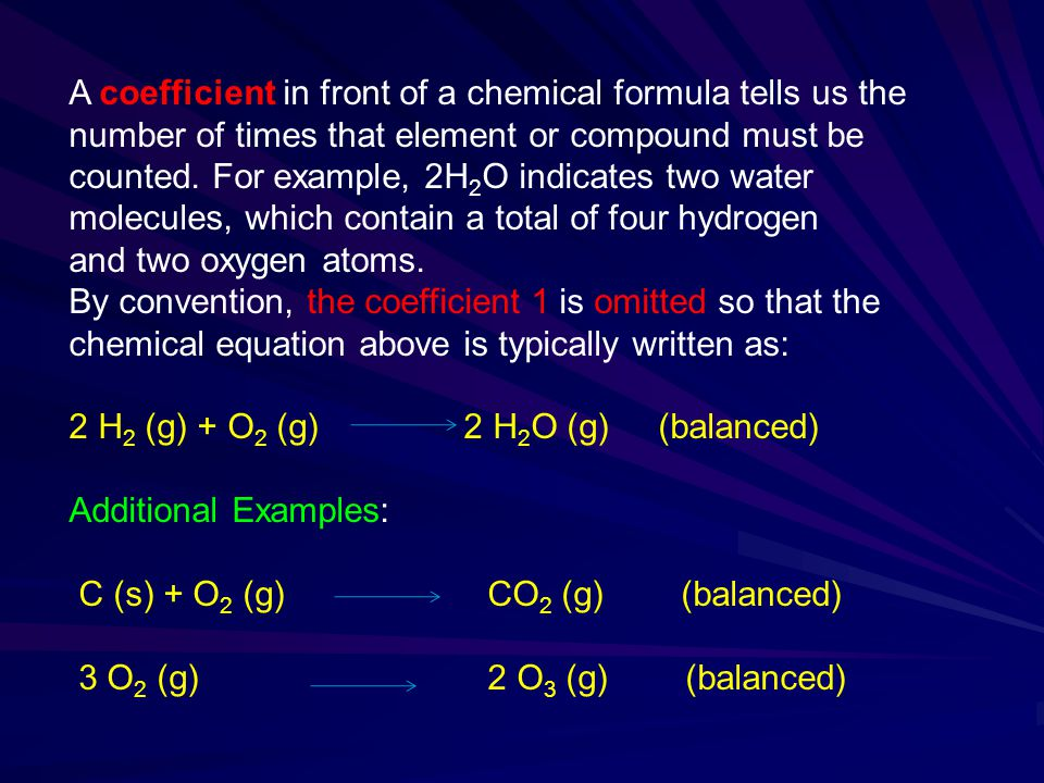 A coefficient in front of a chemical formula tells us the number of times that element or compound must be counted.